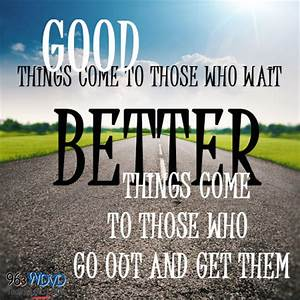 Better things come #QuotesToGo | wdvd-fm