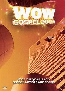Wow Gospel 2004 17 Of The Yearu002639s Top Artists And Songs