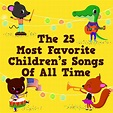 The 25 Most Favorite Children's Songs of All Time by The ...