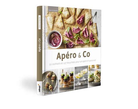 cuisine apero nouveau livre de cuisine ap 233 ro co colruyt