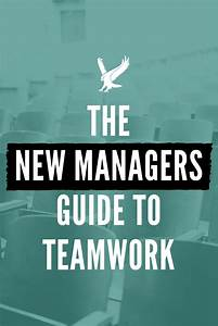 The New Manager U0026 39 S Guide To Fostering Teamwork In The Workplace