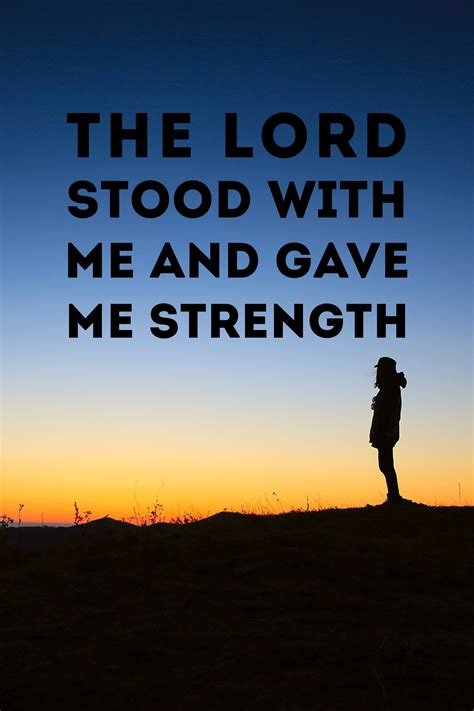 Get to know the best god give me strength quotes from the bible that will fill you with hope and courage to overcome stress, anxiety, fear,and bitterness. The Lord stood with me and gave me strength. 2 Timothy 4 ...