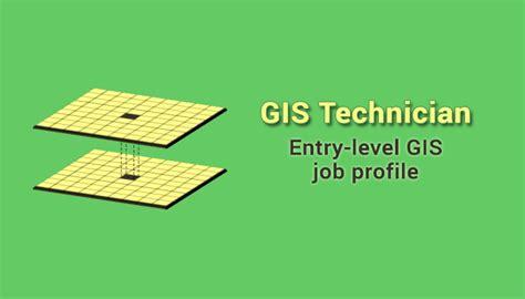 gis technicians   expect   entry level gis