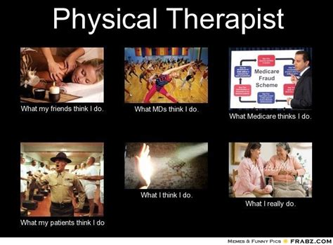 Physical Therapy Memes - physical therapist meme generator what i do i love my job pinterest physical