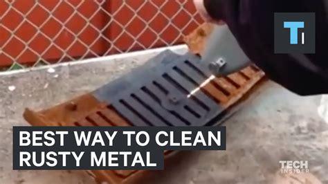 clean rusty metal youtube