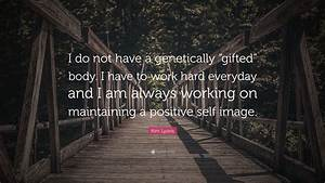 """Kim Lyons Quote: """"I do not have a genetically """"gifted ..."""