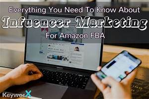 Everything You Need To Know About Influencer Marketing For