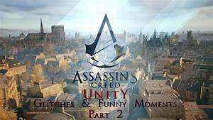 Assassin's Creed Unity: Glitches & Funny Moments Part 2 ...