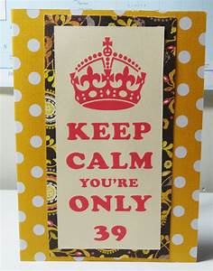 Funny 39th Birthday Card Keep Calm Card by PaperTechie on ...