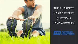 The 5 Hardest Nasm Cpt Test Questions  And Answers