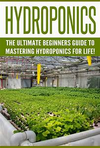 Hydroponics  The Ultimate Beginners Guide To Mastering