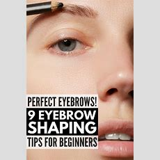 How To Get Perfect Eyebrows 9 Eyebrow Shaping Tips For Beginners