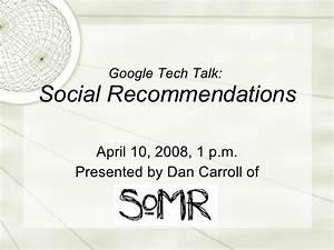 Google Tech Talk on Social Recommendation