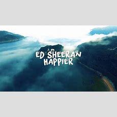 Music Video Ed Sheeran  Happier (official Video)  V O O G E