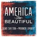 America The Beautiful (feat. Miranda Lambert) by Blake ...