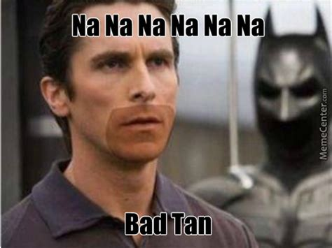 Bad Memes - bad tan memes best collection of funny bad tan pictures