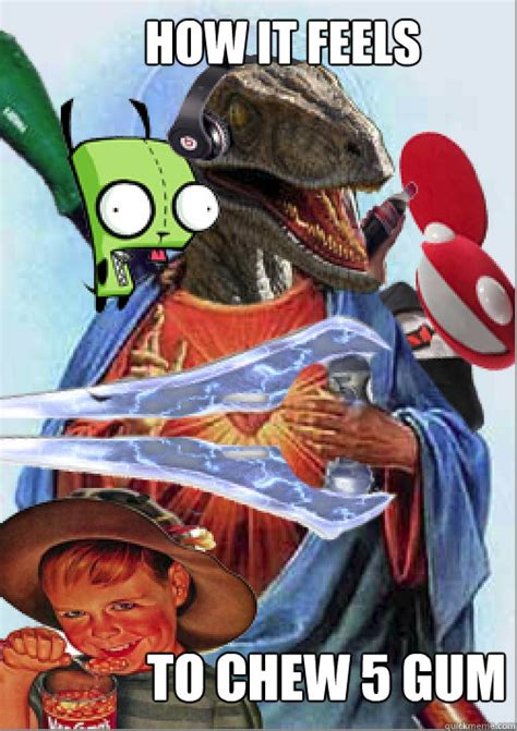 5 Gum Meme - how it feels to chew 5 gum raptor jeebus quickmeme