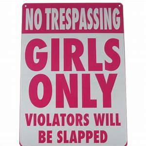 No Trespassing - Girls Only - Violators will Be Slapped