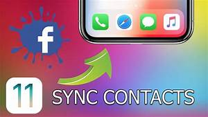 Synchroniser Contact Iphone : how to sync facebook contacts with iphone and ipad with ios 11 youtube ~ Medecine-chirurgie-esthetiques.com Avis de Voitures