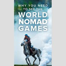 Why You Need To Visit The 2018 World Nomad Games  Lost
