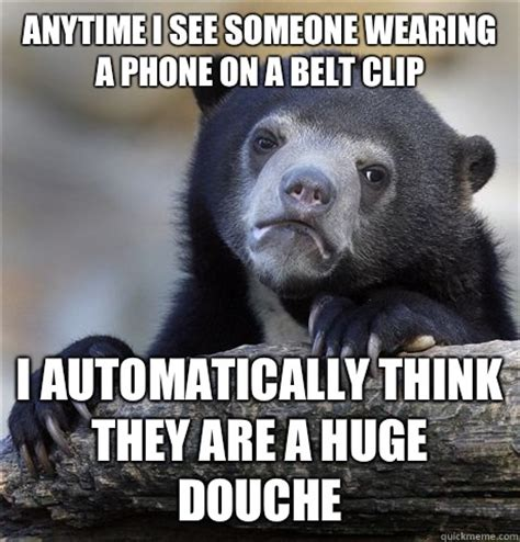 Belt Meme - anytime i see someone wearing a phone on a belt clip i automatically think they are a huge