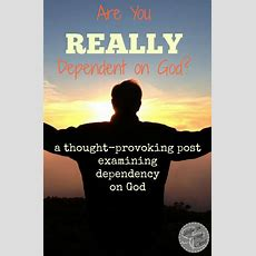 Are You Really Dependent On God?  Satisfaction Through Christ