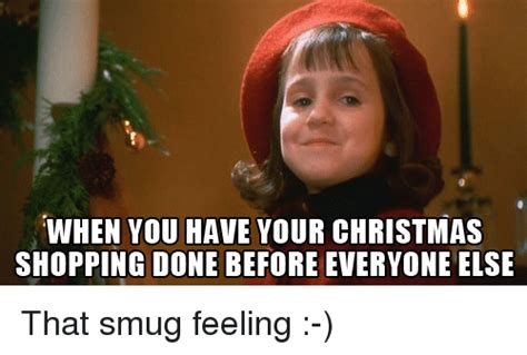 Christmas Shopping Meme - when you have your christmas shopping done before everyone else that smug feeling meme on me me