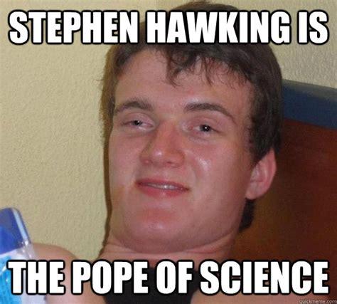 Stephen Hawking Meme - stephen hawking meme 28 images stephen hawking gets a handshake imgflip stephen hawking