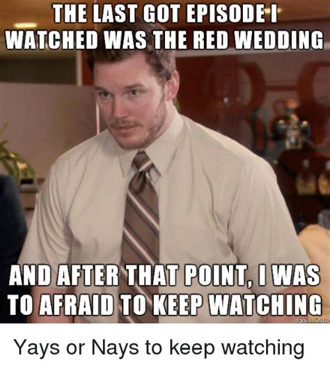 Red Wedding Memes - the last got episodei watched was the red wedding and after that point was to afraid to keep