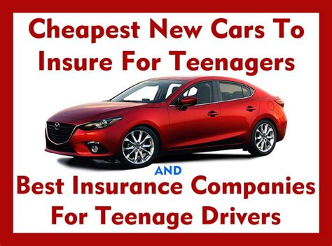 best insurance companies for drivers cheapest new cars to insure for teenagers and best