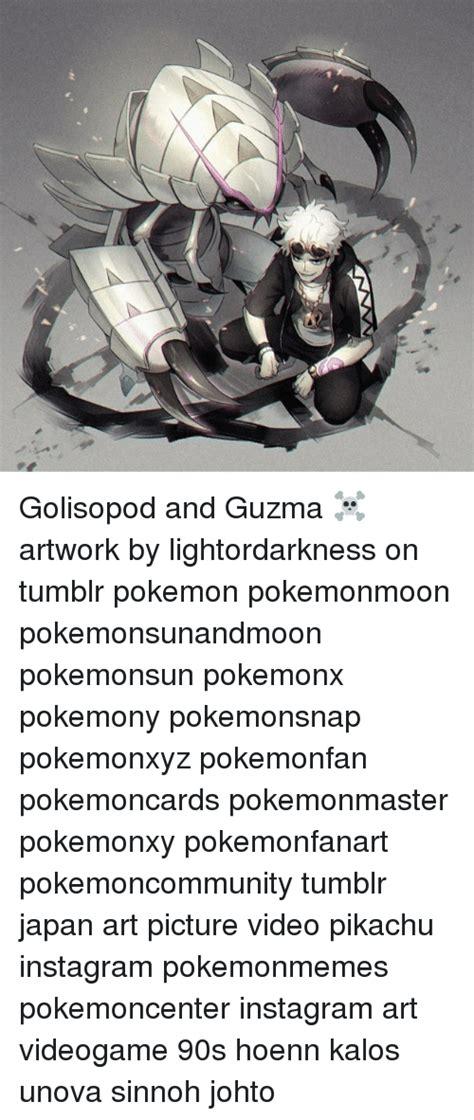 Guzma Memes Of 2017 On Sizzle Yall Are Stupid Golisopod And Guzma Artwork By Lightordarkness On