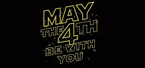 Mat The 4th Be With You - may the fourth be with you 4 ways to celebrate wars