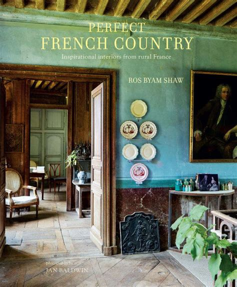 perfect french country inspirational interiors  rural