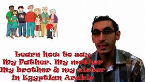 How to say my father, my mother in Egyptian Arabic - YouTube
