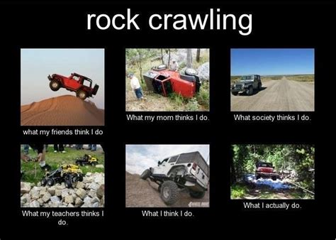 Off Road Memes - rock crawling what my friends think i do offroad jeep jeeplife trailjeeps fourwheeling