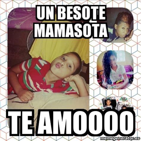 Crear Un Meme Online - meme personalizado un besote mamasota te amoooo 20125742