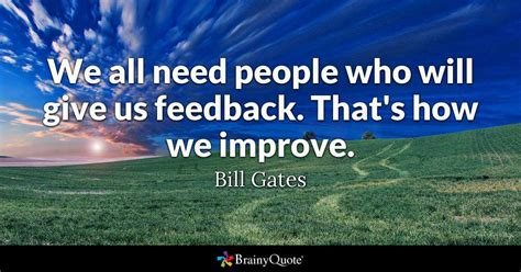 All Need People Who Will Give Feedback That How