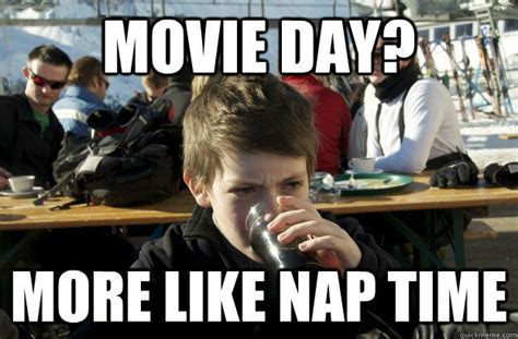 Nap Time Meme - movie day more like nap time lazy elementary school kid quickmeme