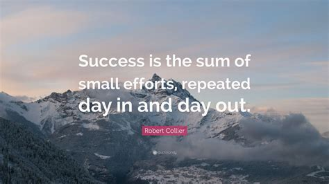 robert collier quote success   sum  small efforts