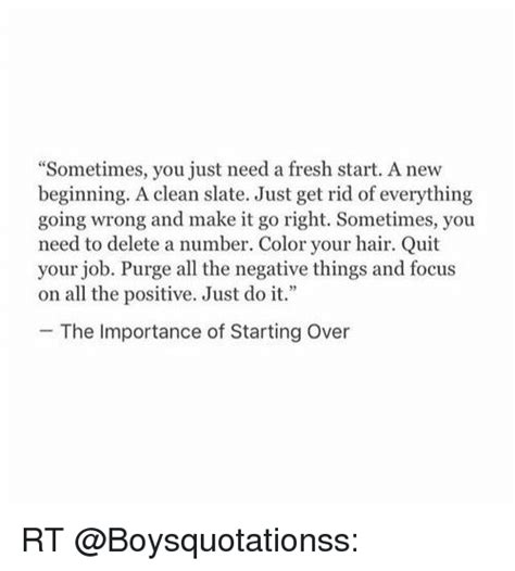 Sometimes You Just Need A Fresh Start A New Beginning A Clean Slate Just Get Rid Of Everything