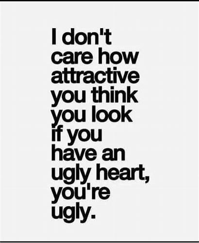 Quotes Ugly Attitude Heart Don Think Pretty