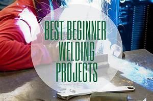 11 Easy Beginner Welding Projects Tool Beast