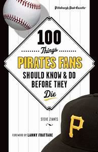 100 Things Pirates Fans Should Know & Do Before They Die ...