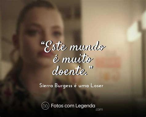 Frase Sierra Burgess é uma Loser | Frases curtas, Citações ...