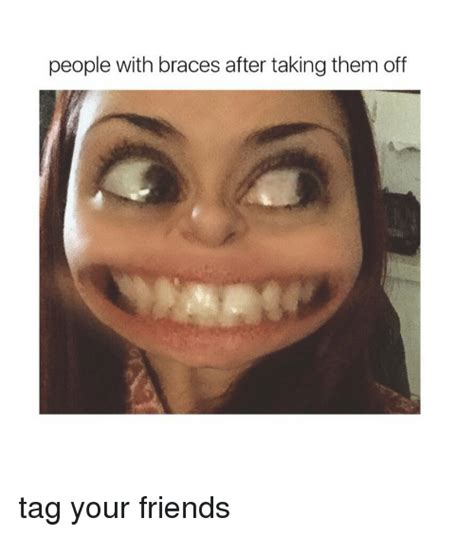 Braces Girl Meme - people with braces after taking them off tag your friends meme on sizzle
