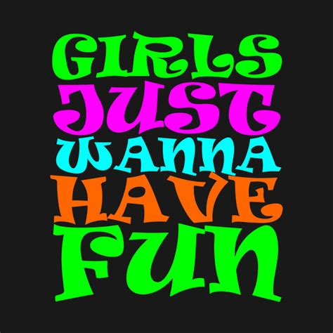 Girl Just Wanna Have Fun Girls Just Wanna Have Fun Girl T Shirt Teepublic