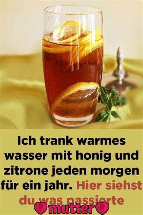 honig zitronen wasser ich trank warmes wasser mit honig und zitrone jeden morgen f 252 r ein jahr hier siehst du was