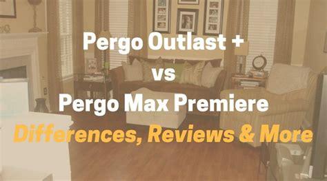pergo max vs pergo xp pergo outlast vs pergo max premiere pergo max pergo xp what s the difference rob