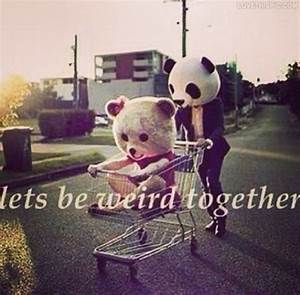 Lets Be Weird Together Pictures, Photos, and Images for ...