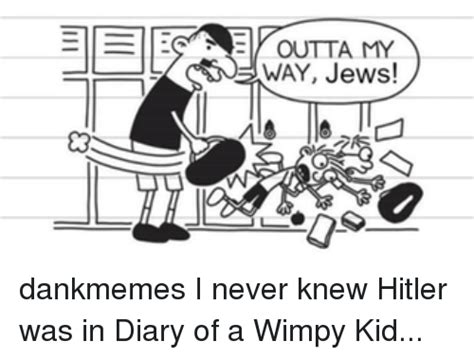 Diary Of A Wimpy Kid Memes - sees outta my way jews dankmemes i never knew hitler was in diary of a wimpy kid meme on me me
